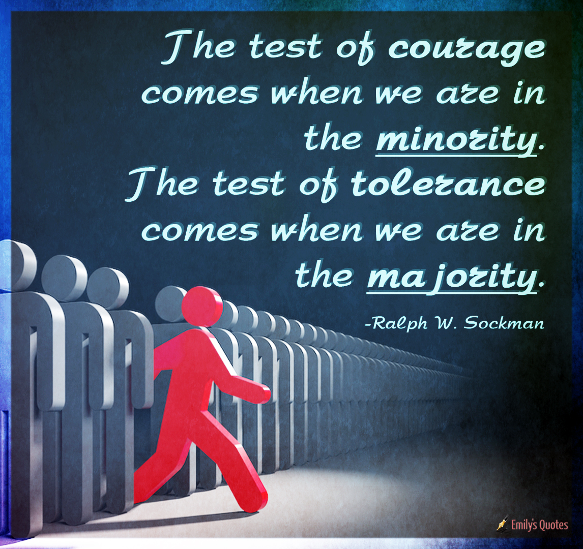 tfp19 wf19  https://emilysquotes.com/the-test-of-courage-comes-when-we-are-in-the-minority-the-test-of-tolerance/