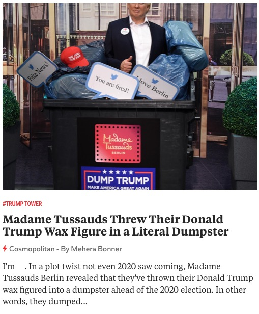 https://www.cosmopolitan.com/politics/a34533508/madame-tussauds-throws-trump-dumpster/