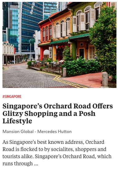 https://www.mansionglobal.com/articles/singapores-orchard-road-offers-glitzy-shopping-and-a-posh-lifestyle-220998