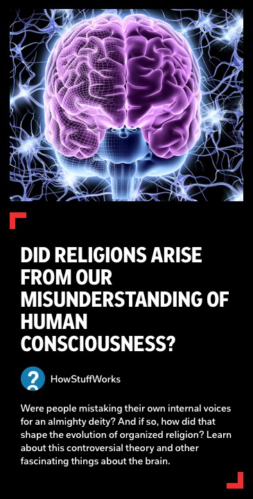 https://flipboard.com/@howstuffworks/did-religions-arise-from-our-misunderstanding-of-human-consciousness-f119dv8oggqa2smt