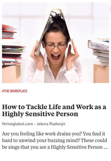 https://thriveglobal.com/stories/how-to-tackle-life-and-work-as-a-highly-sensitive-person/?utm_source=Flipboard%3DThrive