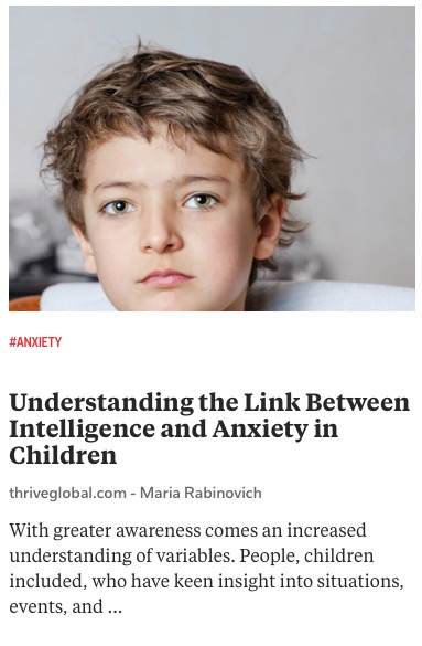 https://thriveglobal.com/stories/understanding-the-link-between-intelligence-and-anxiety-in-children/?utm_source=Flipboard%3DThrive